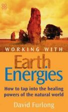 Working with Earth Energies: How to Tap Into the Healing Powers of the Natural W
