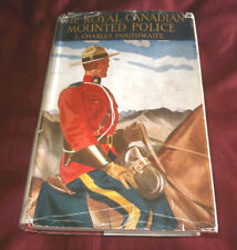 THE ROYAL CANADIAN MOUNTED POLICE. L Charles Douthwaite. 1943. Illus. Hdback D/W