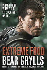 Extreme Food - What to eat when your life depends on it... by Bear Grylls (Hardback, 2014)