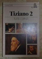 TUTTI I DIPINTI - TIZIANO 2 II -  I MAESTRI - BUR ARTE - ANNO: 1981 (DA)