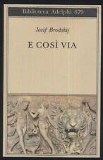 Iosif Brodskij E COSI VIA - Biblioteca Adelphi n679 -lbr446