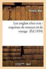 Les Anglais Chez Eux : Esquisses de Moeurs et de Voyage by Wey-F (2016,...