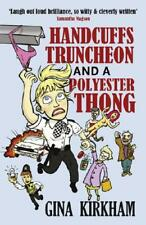 Handcuffs, Truncheon and a Polyester Thong by Gina Kirkham (author)