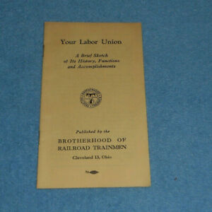 1950s Your Labor Union A History Sketch Brotherhood of Railroad Trainmen Booklet