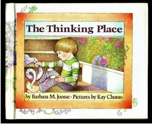 THE THINKING PLACE  Barbara Joosse & Kay Chorao ~ Children's 1982 Hardcover Book