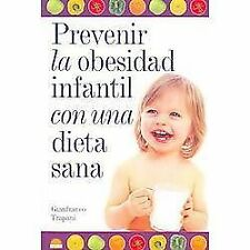 Prevenir la obesidad infantil con una dieta sana/ Preventing Children's...
