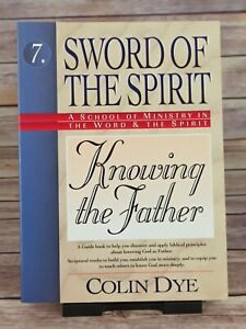 Knowing the Father (Sword of the Spirit Ser) by Colin Dye
