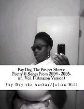 Pay Day Project Sheets Poetry & Songs 2004 - 2005-Ish by Author/Julian Hill Pay