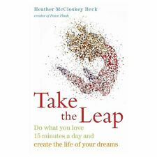 Take the Leap: Do What You Love 15 Minutes a Day and Create the Life of Your Dr