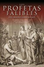 Los Profetas Falibles del Nuevo Calvinismo: Un Analisis, Critica y Exhortacion a