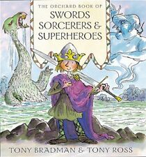 The Orchard Book of Swords, Sorcerors and Superheroes By Tony Bradman, Tony Ros