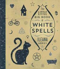 THE LITTLE BIG BOOK OF WHITE SPELLS - ABREV, ILEANA - NEW HARDCOVER BOOK