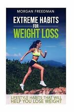 Extreme Habits for Weight Loss: Lifestyle Habits That Will Help You Lose...