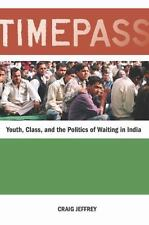 Timepass : Youth, Class, and the Politics of Waiting in India by Craig Jeffrey …