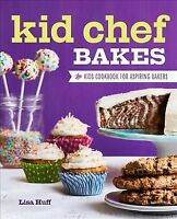 Kid Chef Bakes : The Kids Cookbook for Aspiring Bakers, Paperback by Huff, Li...