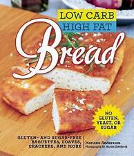 Low Carb High Fat Bread: Gluten- and Sugar-Free Baguettes, Loaves, Crackers, and