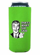 That's What She Said 16oz Tall Neoprene Can Coolie, Boy, Pint, Tallboy, Funny