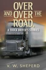 Over and over the Road, a Truck Driver's Stories by V. Sheperd (2014, Paperback)