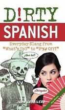 "Dirty Spanish: Everyday Slang from ""What's Up?"" to ""F*%# Off!"" Dirty Everyday S"