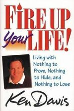 Fire Up Your Life: Living with Nothing to Prove, Nothing to Hide, and Nothing to