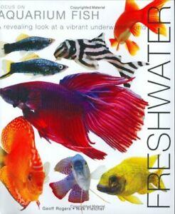 Focus on Aquarium Fish: Freshwater by Rogers, Geoff Hardback Book The Cheap Fast