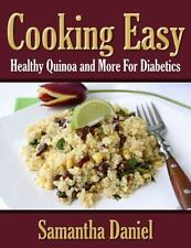 Cooking Easy : Healthy Quinoa and More for Diabetics by Samantha Daniel...