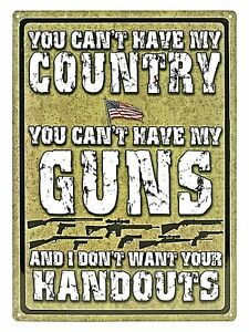 """12"""" x 17"""" Tin Metal Sign You Can't Have My Country Guns I Don't Want Hand Outs"""
