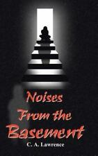 Noises from the Basement by C. A. Lawrence (2002, Hardcover)