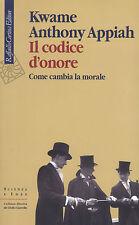Il codice d'onore di Appiah Kwame A. Raffaello Cortina Editori 9788860304216