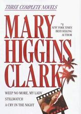 Mary Higgins Clark: Three Complete Novels: Weep No More, My Lady; Stillwatch; A