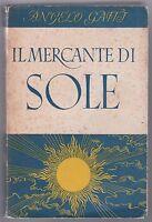 Angelo Gatti Il Mercante di sole romanzo Mondadori 1° edizione 1942 5982
