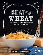 Beat the Wheat! : Easy and Delecious Wheat-Free Recipes for Kids with Allergi...