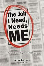 The Job I Need, Needs Me by Andy Thomas (2011, Paperback)