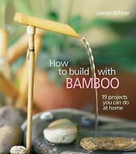 How to Build with Bamboo : 19 Projects You Can Do at Home by Joseph Scheer...