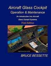 Aircraft Glass Cockpit Operation & Maintenance An Introduction I by Bessette Bru