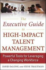 The Executive Guide to High-Impact Talent Management: Powerful Tools for Leverag