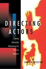 Directing Actors : Creating Memorable Performances for Film and Television by Ju