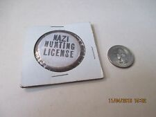 ORIGINAL WWII HOMEFRONT ANTI AXIS COMIC NAZI HUNTING LICENSE   BUTTON
