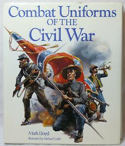 Combat Uniforms Of The Civil War. Mark Lloyd, Michael Codd. Illustrated