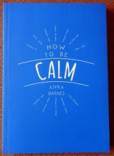 How to Be Calm by Anna Barnes Brand New Paperback Book