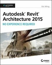 Autodesk Revit Architecture 2015: No Experience Required: Autodesk Official Pre