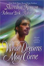 What Dreams May Come by Sherrilyn Kenyon; Rebecca York; Robin D. Owens