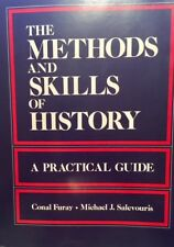 The Methods and Skills of History : A Practical Guide by Conal Furay and Michael