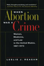 When Abortion Was a Crime: Women, Medicine, and Law in the United States,