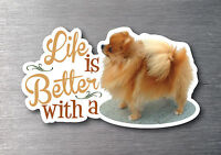 Life is better with a Pomeranian sticker 7 year water & fade proof vinyl pup dog
