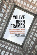 You've Been Framed: How to Reframe Your Wealth Management Business and Renew Cli