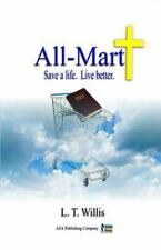 All-Mart : Save a Life. Live Better by L. T. Willis (2012, Paperback)