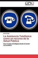 La Asistencia Telefónica como un recurso de la Salud Pública: Una mirada estraté