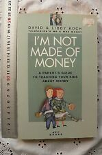 I'm not made of Money by David & Libby Koch A Parents Guide 4 Kids about Money