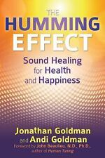 The Humming Effect : Sound Healing for Health and Happiness by Andi Goldman and